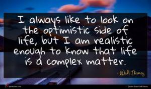 Walt Disney quote : I always like to ...
