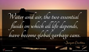Jacques Cousteau quote : Water and air the ...