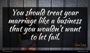 Lisa Ling quote : You should treat your ...