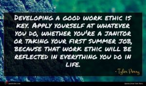 Tyler Perry quote : Developing a good work ...