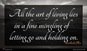 Havelock Ellis quote : All the art of ...