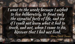 Henry David Thoreau quote : I went to the ...