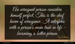 Leo Tolstoy quote : An arrogant person considers ...