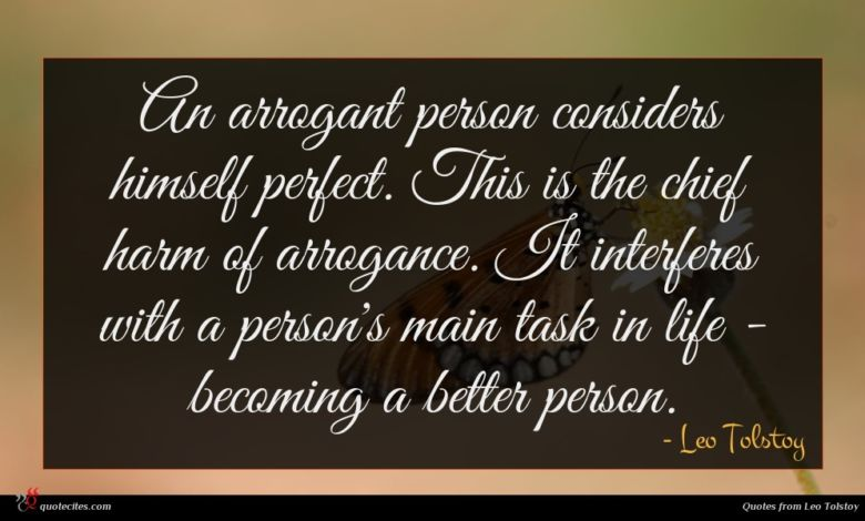 An arrogant person considers himself perfect. This is the chief harm of arrogance. It interferes with a person's main task in life - becoming a better person.