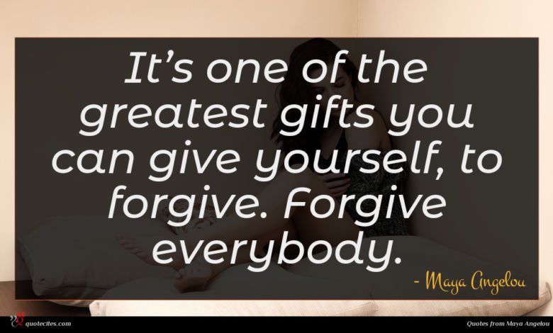 It's one of the greatest gifts you can give yourself, to forgive. Forgive everybody.