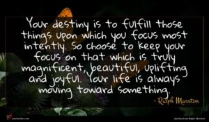Ralph Marston quote : Your destiny is to ...