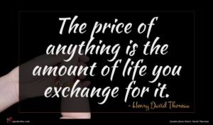 Henry David Thoreau quote : The price of anything ...