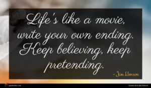 Jim Henson quote : Life's like a movie ...