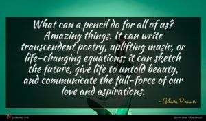 Adam Braun quote : What can a pencil ...