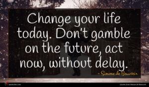 Simone de Beauvoir quote : Change your life today ...