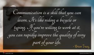 Brian Tracy quote : Communication is a skill ...