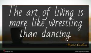 Marcus Aurelius quote : The art of living ...