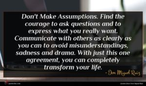 Don Miguel Ruiz quote : Don't Make Assumptions Find ...