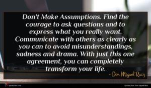 Don Miguel Ruiz quote : Don't Make Assumptions Find ...