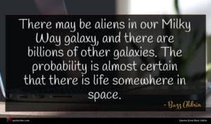 Buzz Aldrin quote : There may be aliens ...