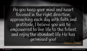 Victoria Osteen quote : As you keep your ...