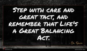 Dr. Seuss quote : Step with care and ...