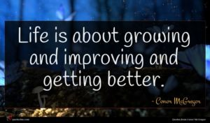 Conor McGregor quote : Life is about growing ...