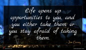Jim Carrey quote : Life opens up opportunities ...