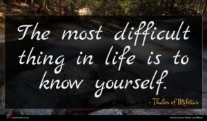 Thales of Miletus quote : The most difficult thing ...