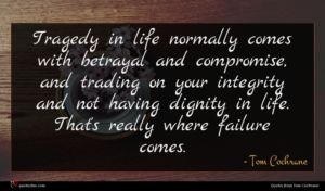 Tom Cochrane quote : Tragedy in life normally ...