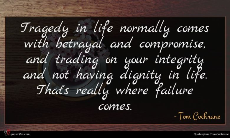 Photo of Tom Cochrane quote : Tragedy in life normally …