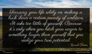 Barack Obama quote : Focusing your life solely ...