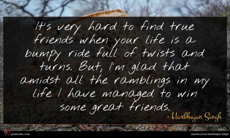 It's very hard to find true friends when your life is a bumpy ride full of twists and turns. But, I'm glad that amidst all the ramblings in my life I have managed to win some great friends.