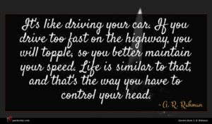 A. R. Rahman quote : It's like driving your ...