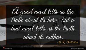 G. K. Chesterton quote : A good novel tells ...