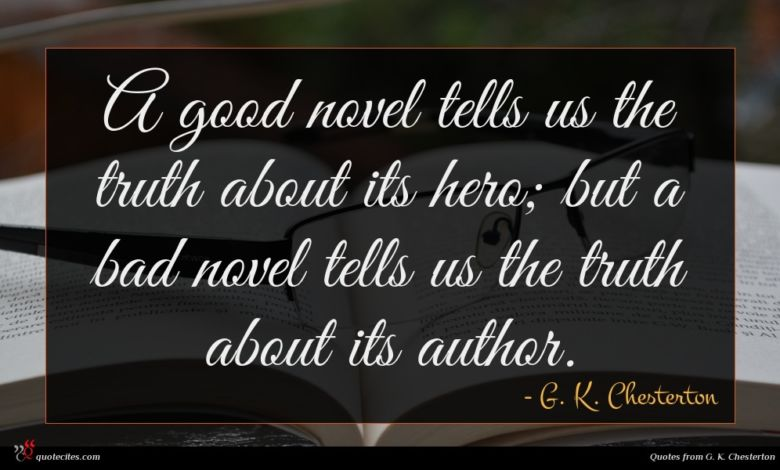 Photo of G. K. Chesterton quote : A good novel tells …