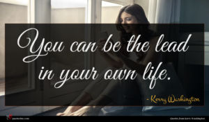 Kerry Washington quote : You can be the ...