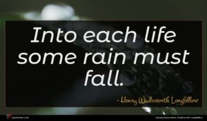 Henry Wadsworth Longfellow quote : Into each life some ...
