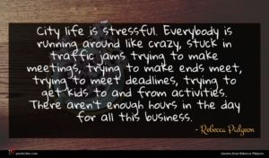 Rebecca Pidgeon quote : City life is stressful ...