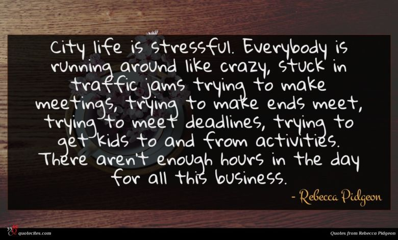 Photo of Rebecca Pidgeon quote : City life is stressful …