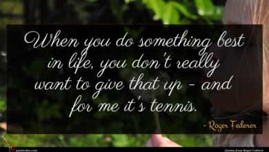 Photo of Roger Federer quote : When you do something …