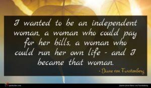 Diane von Furstenberg quote : I wanted to be ...
