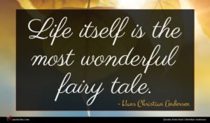 Hans Christian Andersen quote : Life itself is the ...