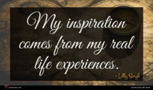 Lilly Singh quote : My inspiration comes from ...