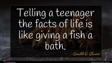 Photo of Arnold H. Glasow quote : Telling a teenager the …