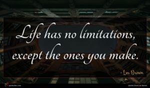 Les Brown quote : Life has no limitations ...