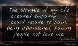 Oprah Winfrey quote : The struggle of my ...