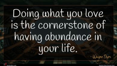 Photo of Wayne Dyer quote : Doing what you love …