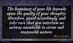 Marcus Aurelius quote : The happiness of your ...