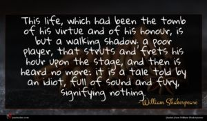 William Shakespeare quote : This life which had ...