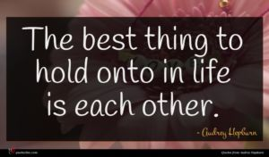 Audrey Hepburn quote : The best thing to ...