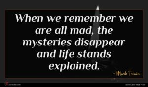 Mark Twain quote : When we remember we ...