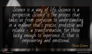 Brian Greene quote : Science is a way ...