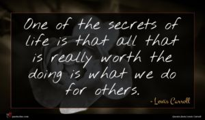 Lewis Carroll quote : One of the secrets ...