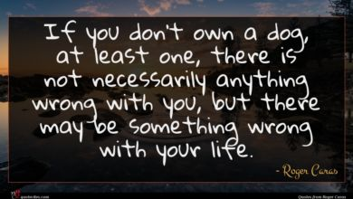 Photo of Roger Caras quote : If you don't own …